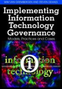 Implementing Information Technology Governance: Models, Practice