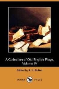 A Collection of Old English Plays, Volume IV (Dodo Press)