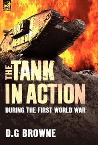 The Tank in Action During the First World War
