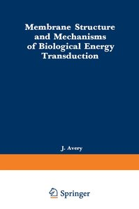 Membrane Structure and Mechanisms of Biological Energy Transduct