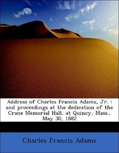 Address of Charles Francis Adams, Jr. : and proceedings at the d