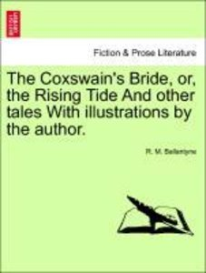 The Coxswain's Bride, or, the Rising Tide And other tales With i