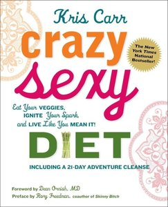 Crazy Sexy Diet: Eat Your Veggies, Ignite Your Spark, and Live L