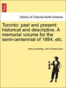Toronto: past and present: historical and descriptive. A memoria