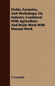 Fields, Factories, And Workshops; Or, Industry Combined With Agr