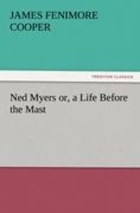 Ned Myers or, a Life Before the Mast