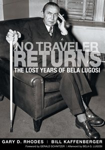 No Traveler Returns: The Lost Years of Bela Lugosi