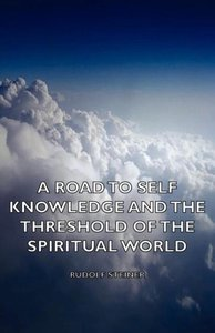 A Road to Self Knowledge and the Threshold of the Spiritual Worl