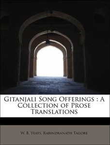 Gitanjali Song Offerings : A Collection of Prose Translations