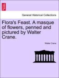 Flora's Feast. A masque of flowers, penned and pictured by Walte
