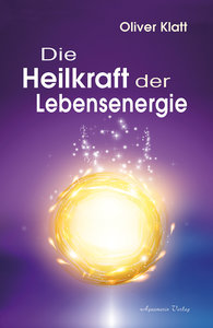 Die Heilkraft der Lebensenergie