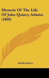 Memoir Of The Life Of John Quincy Adams (1860)