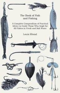 The Book of Fish and Fishing - A Complete Compendium of Practica