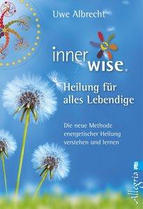 Albrecht, U: Inner Wise® Heilung für alles Lebendige