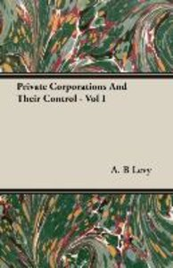Private Corporations And Their Control - Vol I