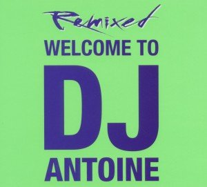 Welcome To DJ Antoine-Remixed