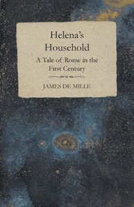 Helena's Household - A Tale of Rome in the First Century