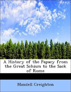 A History of the Papacy from the Great Schism to the Sack of Rom