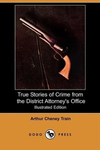 True Stories of Crime from the District Attorney's Office (Illus
