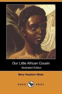 Our Little African Cousin (Illustrated Edition) (Dodo Press)