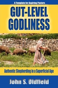 Gut-Level Godliness: Authentic Shepherding in a Superficial Age