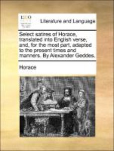 Select satires of Horace, translated into English verse, and, fo