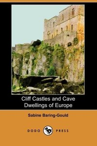 Cliff Castles and Cave Dwellings of Europe (Dodo Press)