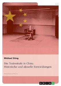 Die Todesstrafe in China. Historische und aktuelle Entwicklungen