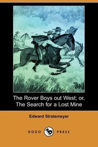 The Rover Boys Out West; Or, the Search for a Lost Mine (Dodo Pr
