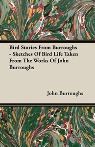 Bird Stories From Burroughs - Sketches Of Bird Life Taken From T