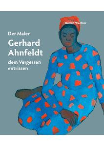 Der Maler Gerhard Ahnfeldt - dem Vergessen entrissen