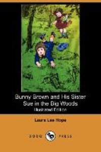Bunny Brown and His Sister Sue in the Big Woods (Illustrated Edi