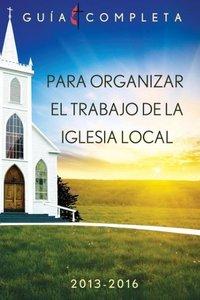 Guia Completa Para Organizar El Trabajo de La Iglesia Local 2013