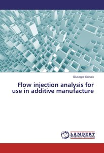 Flow injection analysis for use in additive manufacture