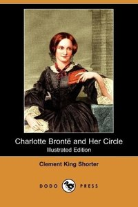 Charlotte Bronte and Her Circle (Illustrated Edition) (Dodo Pres