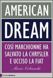 Cobianchi, M: American dream. Così Marchionne ha salvato la