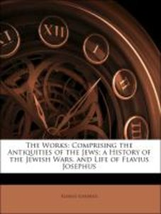 The Works: Comprising the Antiquities of the Jews; a History of