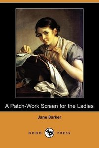 A Patch-Work Screen for the Ladies (Dodo Press)
