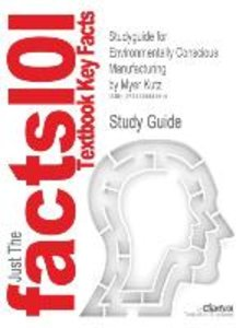 Studyguide for Environmentally Conscious Manufacturing by Kutz,