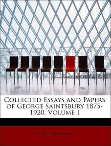 Collected Essays and Papers of George Saintsbury 1875-1920, Volu