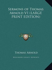 Sermons of Thomas Arnold V1 (LARGE PRINT EDITION)