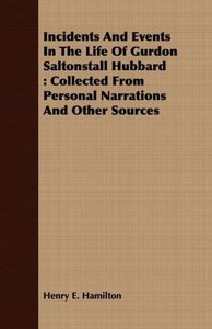Incidents And Events In The Life Of Gurdon Saltonstall Hubbard