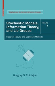 Stochastic Models, Information Theory, and Lie Groups, Volume I