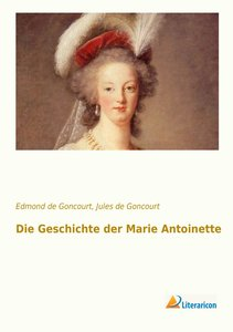 Die Geschichte der Marie Antoinette