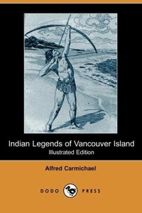 Indian Legends of Vancouver Island (Illustrated Edition) (Dodo P