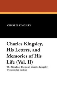 Charles Kingsley, His Letters, and Memories of His Life (Vol. II