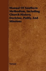 Manual of Southern Methodism, Including Church History, Doctrine