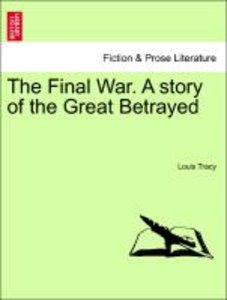 The Final War. A story of the Great Betrayed