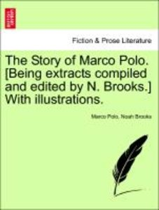 The Story of Marco Polo. [Being extracts compiled and edited by