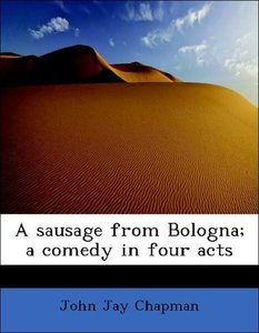 A sausage from Bologna; a comedy in four acts